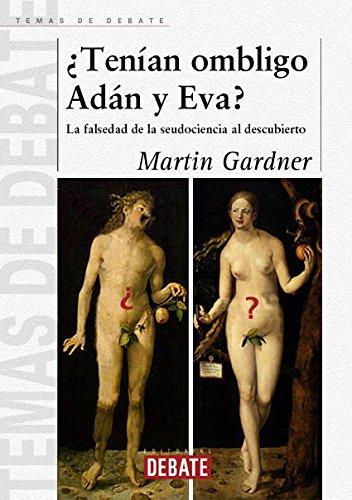 9788483064559: ¿Tenían ombligo Adán y Eva?: La falsedad de la seudociencia al descubierto (TEMAS DE DEBATE)