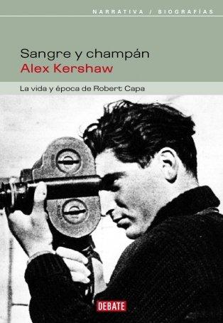 9788483065327: Sangre y champán: La vida y época de Robert Capa (BIOGRAFIAS)
