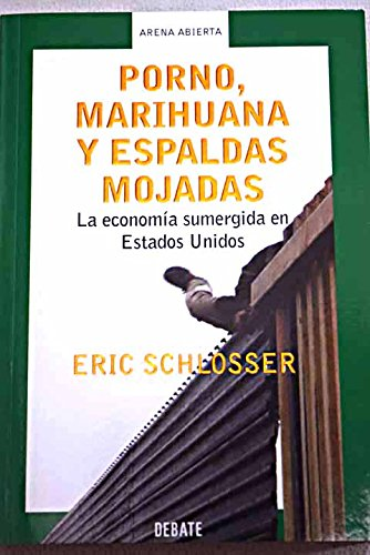 9788483065884: Porno, marihuana y espaldas mojadas/ Reefer Madness: La Economia Sumergida En Estados Unidos/ Sex, Drugs, and Cheap Labor in the American Black Market (Arena Abierta/ Open Sand) (Spanish Edition)