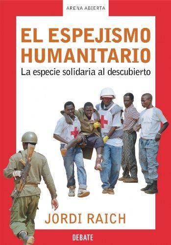 9788483065907: El espejismo humanitario: La especie solidaria al descubierto (ARENA ABIERTA)