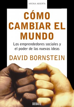 9788483066171: Cómo cambiar el mundo: Los emprendedores sociales y el poder de las nuevas ideas (ARENA ABIERTA)