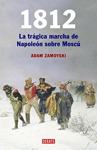 9788483066409: 1812: La Tragica Marcha De Napoleon Sobre Moscu / Napoleon's Fatal March on Moscow (Spanish Edition)