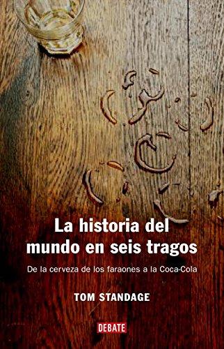 9788483066720: La historia del mundo en seis tragos: De la cerveza de los faraones a la Coca-Cola (HISTORIAS)
