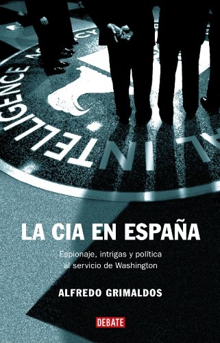 9788483066782: La CIA en Espana. Espionaje, intrigas y politica al servicio de Washington (Historias (Editorial Debate)) (Spanish Edition)
