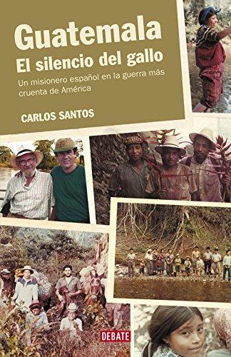 9788483066928: Guatemala. El silencio del gallo: Un misionero español en la guerra más cruenta de América (HISTORIAS)
