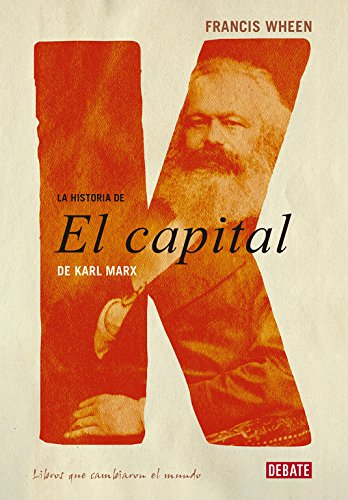 La Historia Del Capital De Karl Marx/ the History of the Capital of Karl Marx: Wheen, Francis/...
