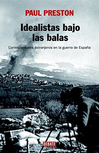 9788483067222: Idealistas bajo las balas: Corresponsales extranjeros en la guerra de España (Historia)