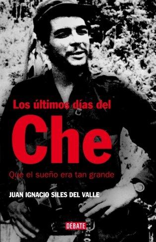 9788483067468: Los Ultimos Dias del Che: Que El Sueno Era Tan Grande (Spanish Edition)
