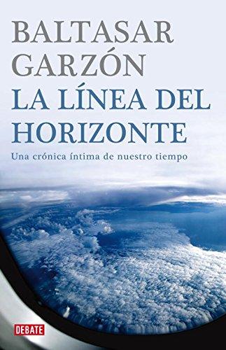 9788483067772: La línea del horizonte: Una crónica íntima de nuestro tiempo (Crónica y Periodismo)