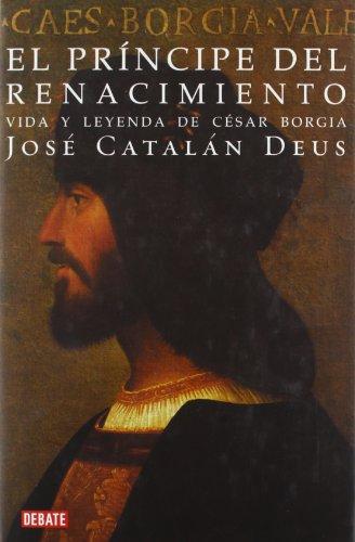 9788483067796: El príncipe del Renacimiento: Vida y leyenda de César Borgia (HISTORIAS)