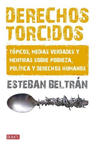 9788483068007: Derechos torcidos/ Twisted Rights: Topicos, medias verdades y mentiras sobre pobreza, politica y derechos humanos/ Topics, Half Truths and Lies about ... Politics and Human Rights (Spanish Edition)