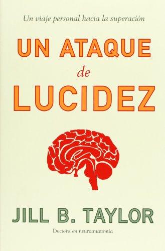 9788483068113: Un ataque de lucidez/ My Stroke of Insight: Un viaje personal a la superacion/ A Self Improvement Journey (Spanish Edition)