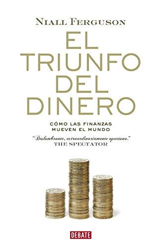 9788483068137: El triunfo del dinero/ The Ascent of Money: Como las finanzas mueven el mundo/ A Financial History of the World (Spanish Edition)
