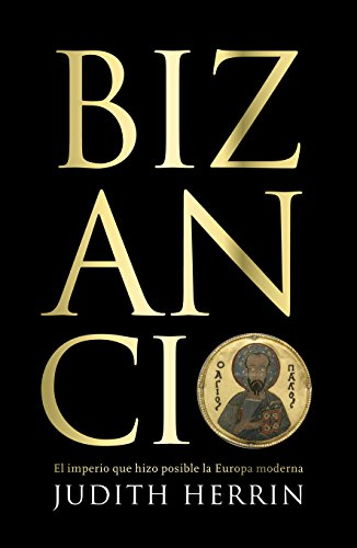9788483068144: Bizancio/ Byzantium: El imperio que hizo posible la europa moderna/ The Empire That Made Possible Modern Europe (Spanish Edition)