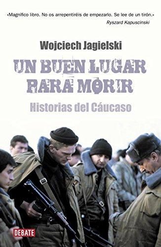 9788483068311: Un buen lugar para morir: Historias del Cáucaso (Crónica y Periodismo)