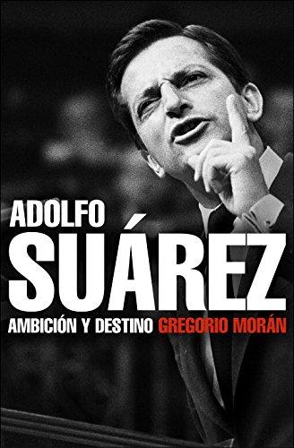 Adolfo Suarez: Ambicion y destino/ Ambition and Destiny (Spanish Edition): Moran, Gregorio