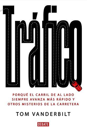 9788483068434: Trafico/ Traffic: Por que el carril de al lado siempre avanza mas rapido y otros misterios de la carretera/ Why We Drive the Way We Do (And What It Says About Us) (Spanish Edition)
