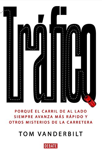 9788483068434: Trafico/ Traffic: Por que el carril de al lado siempre avanza mas rapido y otros misterios de la carretera/ Why We Drive the Way We Do (And What It Says About Us) (Spanish Edition)