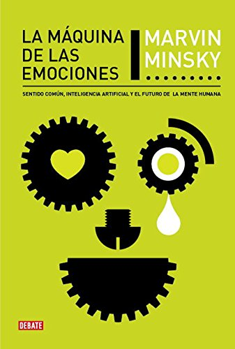 9788483068564: La maquina de las emociones / The Emotion Machine: Sentido comun, inteligencia artificial y el futuro de la mente humana / Commonsense Thinking, ... the Future of the Human Min (Spanish Edition)