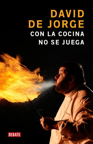 Con la cocina no se juega / You Can't Mess with the Kitchen (Spanish Edition): David De Jorge