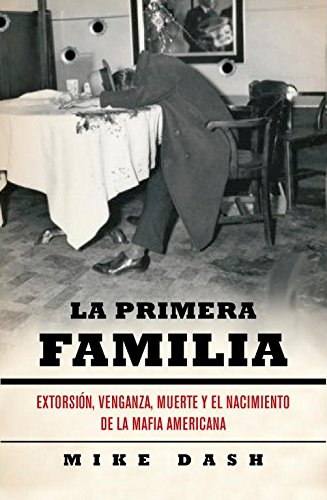 La primera familia / The First Family: Extorsion, venganza, muerte y el nacimiento de la Mafia Americana / Extortion, Revenge, Murder and the Birth of the American Mafia (Spanish Edition) (8483068680) by Mike Dash