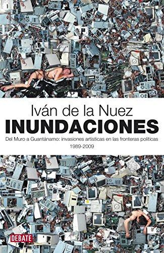 9788483068700: Inundaciones: Del Muro a Guantánamo: invasiones artísticas en las fronteras políticas (DEBATE)