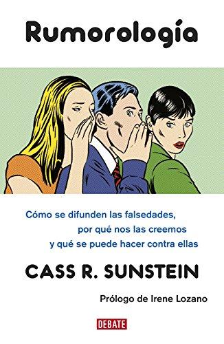 Rumorología: Cómo se difunden las falsedades, por: Cass R. Sunstein