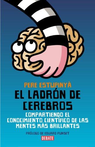 9788483068892: El ladrón de cerebros: Compartiendo el conocimiento científico de las mentes más brillantes (DEBATE)