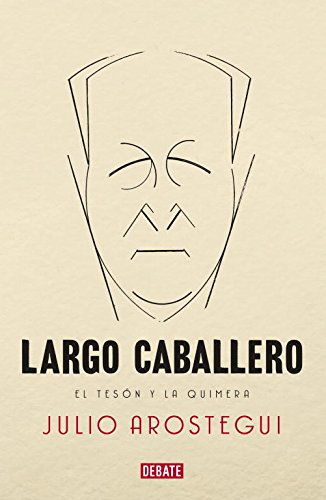 9788483069233: Largo Caballero: El tesón y la quimera / The Tenacity and Chimera (Spanish Edition)