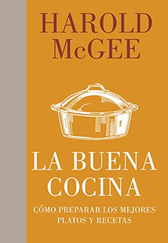 La buena cocina / Keys To Good Cooking: Como preparar los mejores platos y recetas / A Guide to Making the Best of Foods and Recipes (Spanish Edition) (8483069318) by McGee, Harold