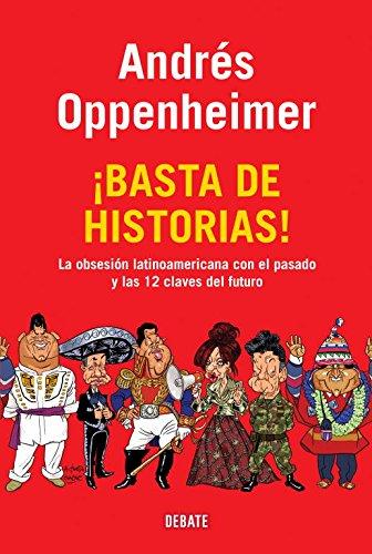 9788483069370: ¡Basta de historias!: La obsesión latinoamericana con el pasado, y las 12 claves del futuro (DEBATE)