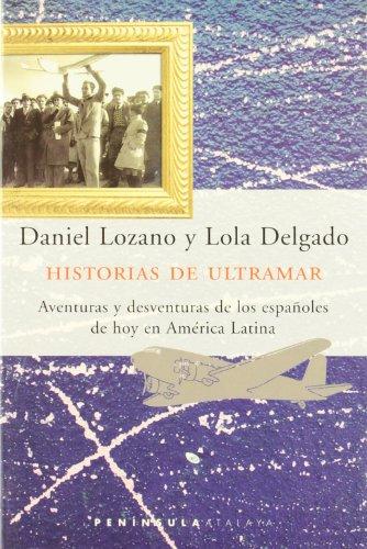 Historias de ultramar. Aventuras y desventuras de los españoles de hoy en América ...