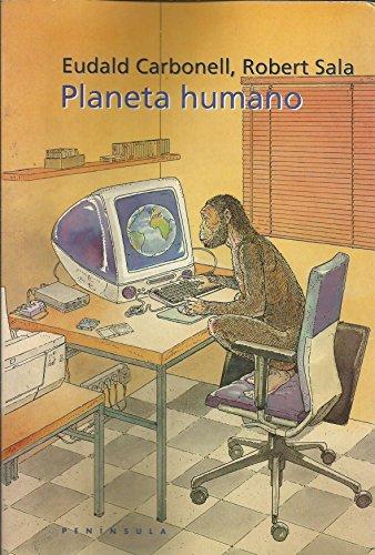 Planeta humano/ Human Planet (Historia, Ciencia Y Sociedad, 299) (Spanish Edition): Carbonell,...