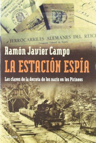 9788483076569: La estacion espia. Las claves de la derrota de los nazis en los Pirineos