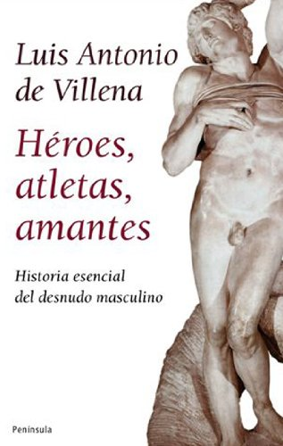 9788483078228: Heroes, Atletas, Amantes: Historia del Desnudo