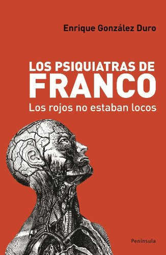 LOS PSIQUIATRAS DE FRANCO - Enrique González Duro