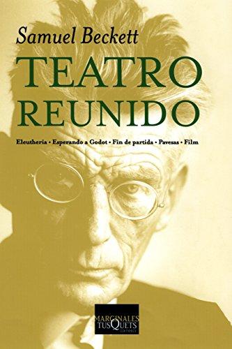 9788483104804: Teatro reunido : Eleutheria ; Esperando a Godot ; Fin de partida ; Pavesas ; Film