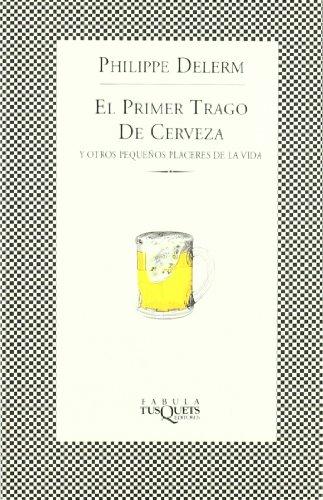 9788483107331: El Primer Trago De Cerveza Y Otros Pequenos Placeres De La Vida (Spanish Edition)