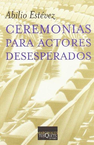9788483109564: Ceremonias para actores desesperados (Volumen Independiente)