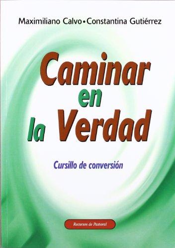 CAMINAR EN LA VERDAD: Cursillo de conversión: Maximiliano Calvo, Constantina Gutiérrez
