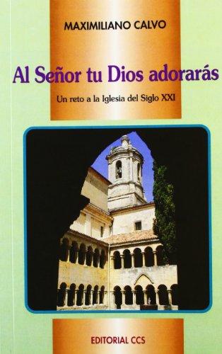 AL SEÑOR TU DIOS ADORARAS: Un reto a la Iglesia del siglo XXI: Maximiliano Calvo