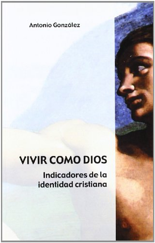 VIVIR COMO DIOS: Indicadores de la identidad cristiana: Antonio González
