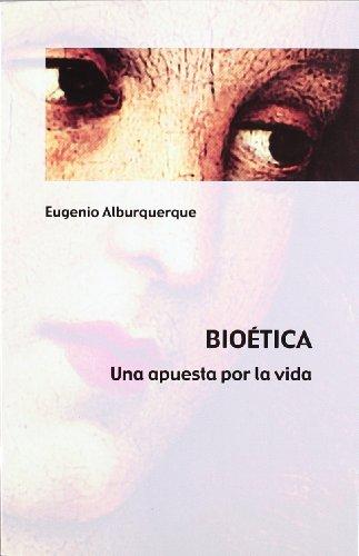 Bioética. Una apuesta por la vida: Eugenio Alburquerque