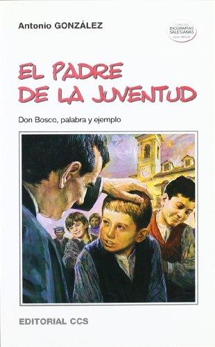 EL PADRE DE LA JUVENTUD: Don Bosco, palabra y ejemplo: Antonio González