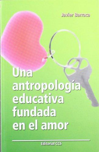 Una antropolog?a educativa fundada en el amor: Barraca Mairal, Javier