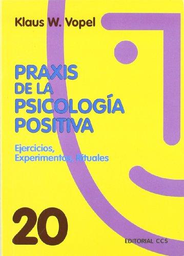 9788483169490: Praxis de la psicología positiva: Ejercicios, experimentos, rituales: 20 (Animación de grupos)