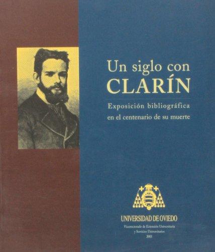 Un siglo con Clarín: Exposición Bibliográfica en el Centenario de su Muerte.: ...