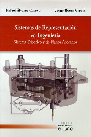 9788483175712: Sistemas de representación en ingeniería. Sistema diédrico y de planos acotados (Textos Universitarios)