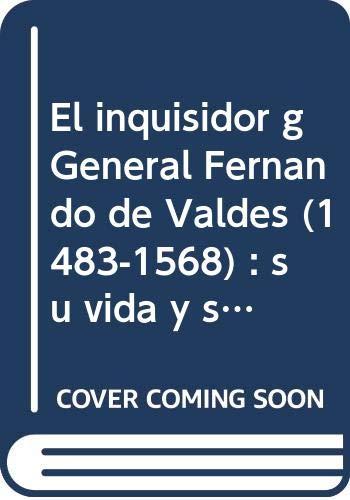 9788483176931: El Inquisidor General Fernando de Valdes (1483-1568): Su Vida y Su Obra (Spanish Edition)