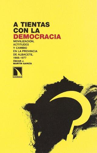 9788483193907: A Tientas Con La Democracia: Movilización, actitudes y cambio en la provincia de Albacete 1966-1977: 26 (Investigación y debate)
